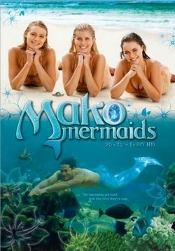 Секрет острова Мако (Русалки Мако) — H2O Mako Mermaids (2013-2016) 1,2,3 сезоны